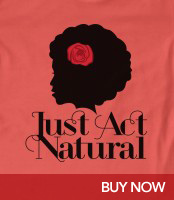Just Act Natural - Natural Hair T-Shirt